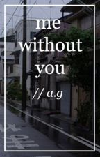 me without you // a.g by dissociate
