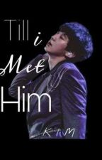 Till I Met Him (ONGOING)  by jhadeyyyy