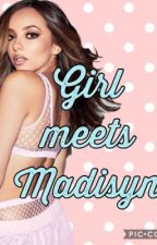 Girl meets Madisyn  by fandomglore
