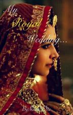 MY ROYAL WEDDING by RoyalElite26