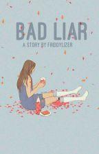Bad Liar 「Saniel」✔ by friddylizer