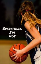 Everything I'm Not (GirlxGirl) by ttrriisshhhhhhh