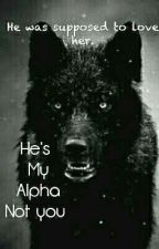 He's My Alpha Not You by Sophia2334