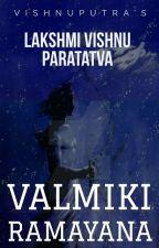 Lakshmi Vishnu Paratatva : Valmiki Ramayana (Ongoing And Editing)   by vishnuputra