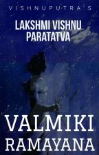 Lakshmi Vishnu Paratatva : Valmiki Ramayana   {COMPLETE} by VishnuPutra
