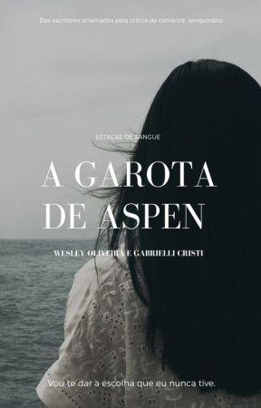 A Garota De Aspen - Estacas de Sangue by GabrielliAlbuquerque