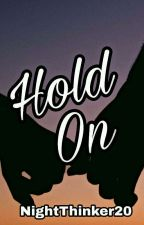 Hold On (COMPLETED) by NightThinker20