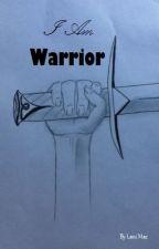 I Am Warrior by loonylani