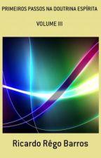 Primeiros Passos na Doutrina Espírita - Volume III by RicardoRBS