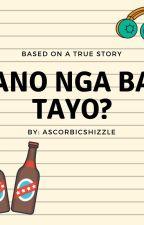 Ano Nga Ba Tayo? by ascorbicshizzle