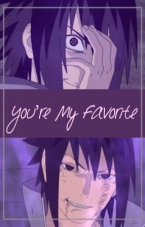 You're My Favorite (Yandere! Sasuke Uchiha x Reader