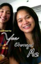 You Changed Me  by HeyImGhaila