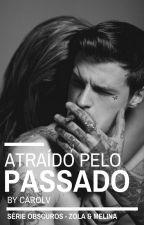 Atraído pelo Passado #Série Obscuros [5º] by lboop_