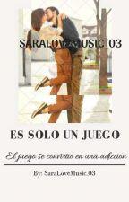 ES SOLO UN JUEGO (Editando) by SaraLoveMusic_03