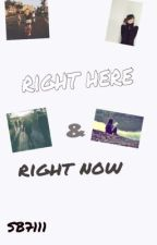 Right here & Right now by storybook7111