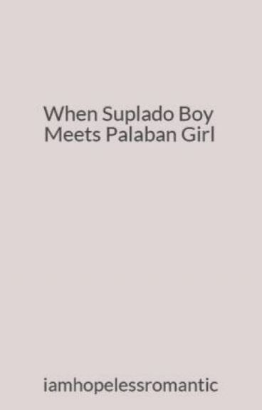 When Suplado Boy Meets Palaban Girl