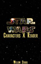 Star Wars Characters X Reader by Willowyn_Stark