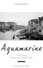 AQUAMARINE | EUROPE SERIES #2 by nathaniaariyella