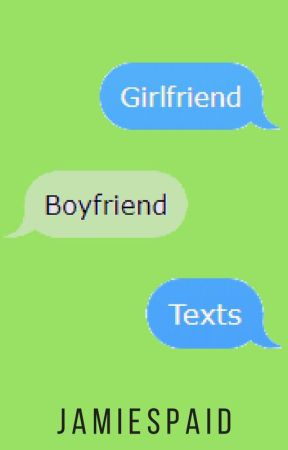 Boyfriend & Girlfriend Texts by JamieSpaid