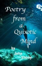 Poetry from a Quixotic Mind by jeshi99