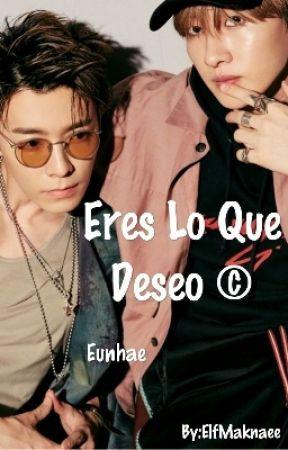 Eres Lo Que Deseo 《Eunhae》~Terminada~ EDITANDO by ElfMaknaee