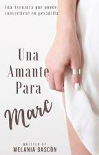 Una Amante Para Marc © by MelanGia