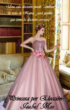 Princesa por Elección (Libro #3) [EDITANDO] by PerfectWriting13