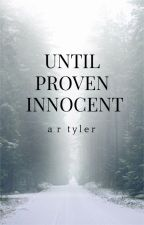 Until Proven Innocent by AbbyRoseTyler