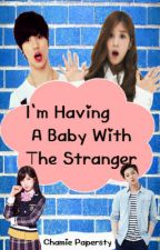 I'm Having A Baby with the Stranger by ChamiePapersty