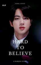 Hard to believe - a Namjin Story  🚧  by aristocraticBlack