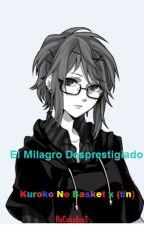 El Milagro Desvalorado [Kuroko no Basket x (t/n)] by RoCeballos3