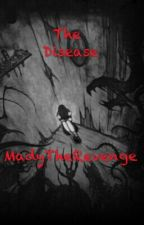 The Disease by MadyTheRevenge