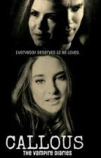 Callous (The Vampire Diaries-Damon/Stefan Salvatore lovestory) by heyhailshey