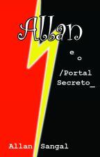 Allan e o Portal Secreto by allansangal