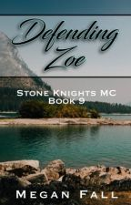 Defending Zoe (#9 ~ Stone Knight's MC) by Meganfall