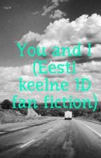 You and I (Eesti keelne 1D fan fiction) by CocoChell12