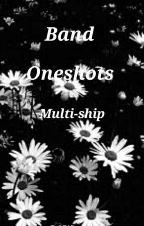 Band Oneshots (Multi-ship) by GAWayyy