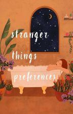 Stranger Things Preferences by godlike_reb