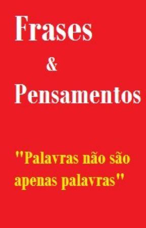 Frases e Pensamentos by Nanduh13