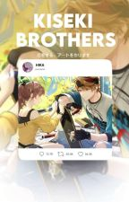 Kiseki Brothers [GoMxSister! Reader] by Lucemia96