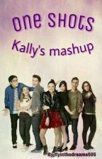 One shots Kally's mashup by flyinthedreams595