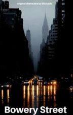Bowery Street  ×  meet my oc's by illicitable