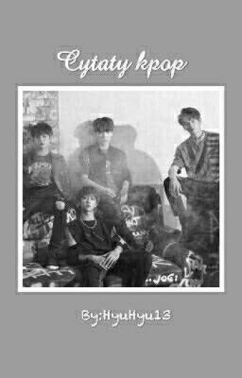 Cytaty Z Piosenek Kpop Sunflower1998 Wattpad