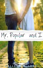 Mr. Popular & I [Completed] by Fallen_in_Love