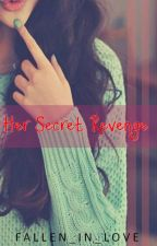 Her Secret Revenge [Completed] by Fallen_in_Love