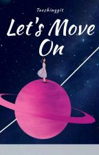Let's Move On  by taeshinggit-