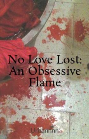 No Love Lost: An Obsessive Flame by Urbannnn