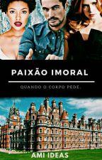 Paixão Imoral - Quando o Corpo Pede by Ami_ideas