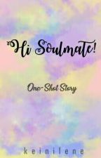 HI SOULMATE! [One-Shot] -Editing- by keinilene