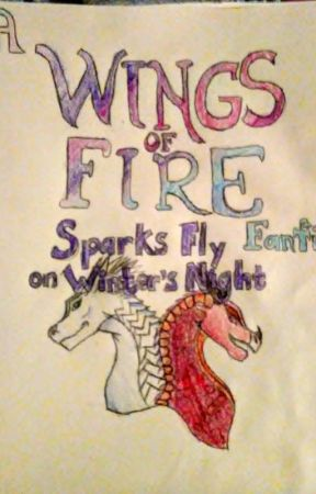 Sparks Fly in Winter's Night [Wings of Fire Fanfic] by TheSkyWingScribe